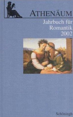 Athenäum – 12. Jahrgang 2002 – Jahrbuch für Romantik von Behler,  Ernst, Frank,  Manfred, Hoerisch,  Jochen, Oesterle,  Guenter