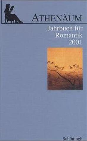 Athenäum – 11. Jahrgang 2001 – Jahrbuch für Romantik von Behler,  Ernst, Hoerisch,  Jochen, Oesterle,  Guenter