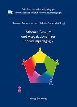 Athener Diskurs und Assoziationen zur Individualpädagogik von Buchkremer,  Hansjosef, Emmerich,  Michaela