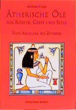 Ätherische Öle für Körper, Geist und Seele von Kraus,  Michael