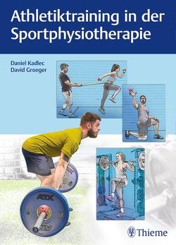 Athletiktraining in der Sportphysiotherapie von Kadlec,  Daniel
