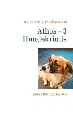 Athos – 3 Hundekrimis von Deister,  Beate, Deister,  Nikolaus