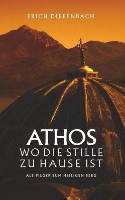 Athos – wo die Stille zu Hause ist von Diefenbach,  Erich