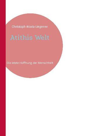 Atithis Welt von Liegener,  Christoph-Maria