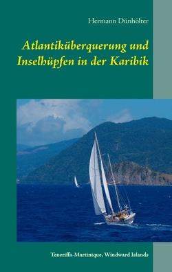 Atlantiküberquerung und Inselhüpfen in der Karibik von Dünhölter,  Hermann