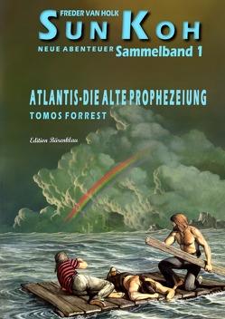 Atlantis – die alte Prophezeiung: Sammelband 1 Sun Koh – Neue Abenteuer von Forrest,  Tomos