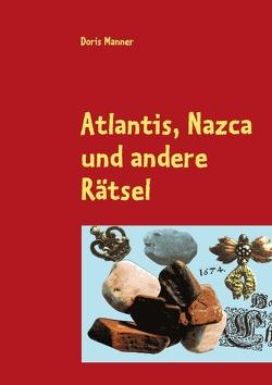 Atlantis, Nazca und andere Rätsel von Manner,  Doris