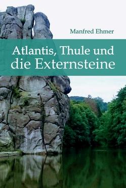 Atlantis, Thule und die Externsteine von Ehmer,  Manfred