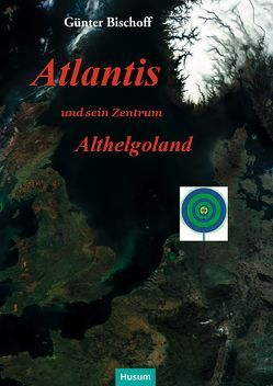 Atlantis und sein Zentrum Althelgoland von Bischoff,  Günter