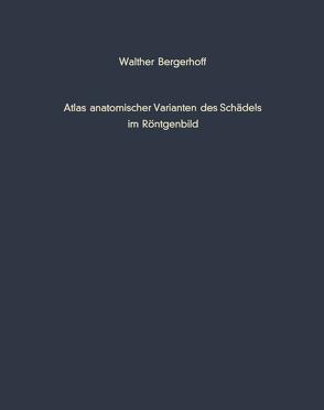 Atlas anatomischer Varianten des Schädels im Röntgenbild von Bergerhoff,  W.
