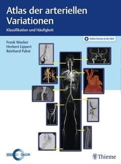 Atlas der arteriellen Variationen von Lippert,  Herbert, Pabst,  Reinhard, Wacker,  Frank K.