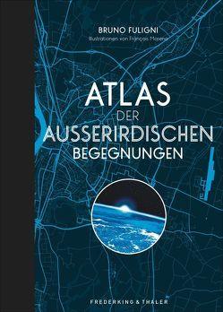 Atlas der außerirdischen Begegnungen von Fuligni,  Bruno, Moreno,  Francois