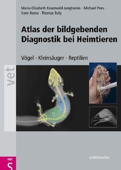 Atlas der bildgebenden Diagnostik bei Heimtieren von Krautwald-Junghanns,  Maria-Elisabeth, Pees,  Michael, Reese,  Sven, Tully,  Thomas