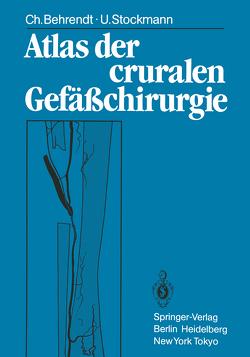 Atlas der cruralen Gefäßchirurgie von Behrendt,  Christina, Heidrich,  H., Öehring,  Lutz, Stockmann,  Ulf