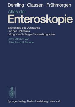 Atlas der Enteroskopie von Bauerle,  H., Classen,  M., Demling,  L., Frühmorgen,  P., Koch,  H.