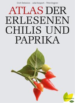 Atlas der erlesenen Chilis und Paprika von Angerer,  Peter, Kospach,  Julia, Stecovics,  Erich