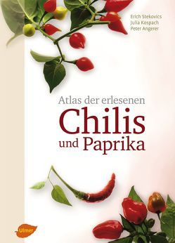Atlas der erlesenen Chilis und Paprika von Angerer,  Peter, Kospach,  Julia, Stekovics,  Erich