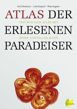Atlas der erlesenen Paradeiser von Angerer,  Peter, Kospach,  Julia, Stekovics,  Erich