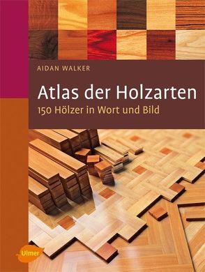 Atlas der Holzarten von Walker,  Aidan