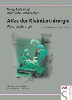 Atlas der Kleintierchirurgie von David,  Thomas, Kasper,  Ingrid, Kasper,  Markus
