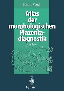 Atlas der morphologischen Plazentadiagnostik von Vogel,  Martin