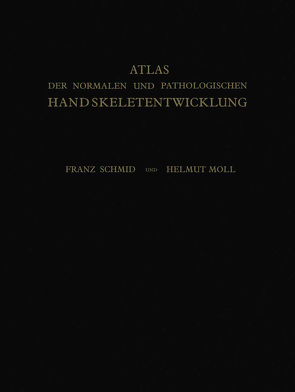 Atlas der Normalen und Pathologischen Handskeletentwicklung von Moll,  Helmut, Schmid,  Franz