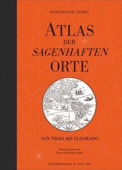 Atlas der sagenhaften Orte von Grebing,  Sabine, Lanni,  Dominique, Schmidt,  Regine
