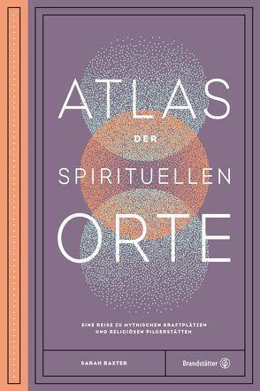 Atlas der spirituellen Orte von Baxter,  Sarah, Goldhawk,  Harry & Zanna, Sternthal,  Barbara