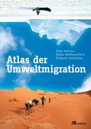 Atlas der Umweltmigration von Gemenne,  François, Ionesco,  Dina, Mokhnacheva,  Daria