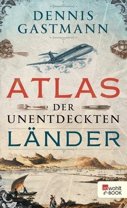 Atlas der unentdeckten Länder von Gastmann,  Dennis