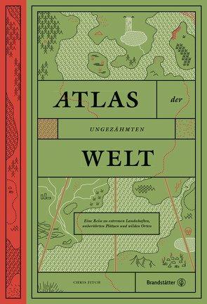 Atlas der ungezähmten Welt von Fitch,  Chris, Sternthal,  Barbara