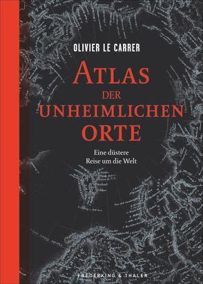 Atlas der unheimlichen Orte von Grebing,  Sabine, Le Carrer,  Olivier, Schäfer,  Ursel, Schmidt,  Regine