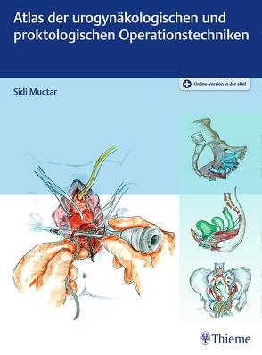 Atlas der urogynäkologischen und proktologischen Operationstechniken von Muctar,  Sidi