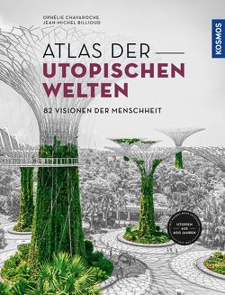Atlas der utopischen Welten von Billioud,  Jean-Michel, Chavaroche,  Ophélie