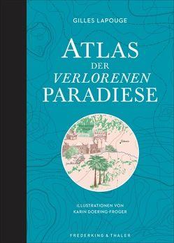 Atlas der verlorenen Paradiese von Doering-Froger,  Karin, Lapouge,  Gilles
