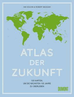 Atlas der Zukunft von Goldin,  Ian, Muggah,  Robert, Rothenbücher,  Tobias