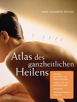 Atlas des ganzheitlichen Heilens von Röcker,  Anna E.