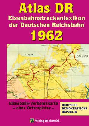 ATLAS DR 1962 – Eisenbahnstreckenlexikon der Deutschen Reichsbahn von Rockstuhl,  Harald