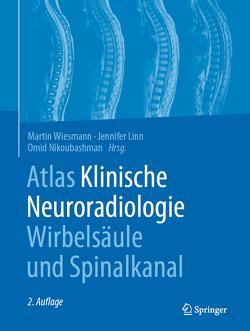 Atlas Klinische Neuroradiologie Wirbelsäule und Spinalkanal von Linn,  Jennifer, Nikoubashman,  Omid, Wiesmann,  Martin