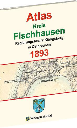 Atlas Kreis Fischhausen – Regierungsbezirk Königsberg 1893 von Rockstuhl,  Harald