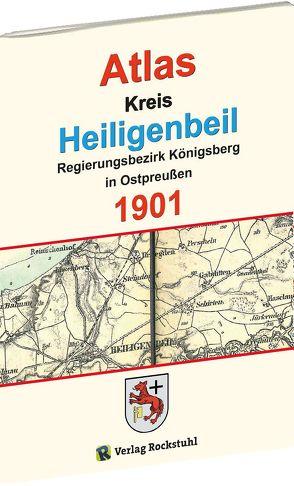 Atlas Kreis Heiligenbeil – Regierungsbezirk Königsberg 1901 von Rockstuhl,  Harald