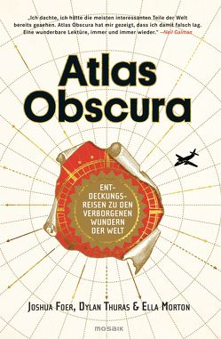 Atlas Obscura von Amor,  Claudia, Foer,  Joshua, Lohmann,  Kristin, Morton,  Ella, Ott,  Johanna, Thuras,  Dylan