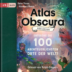 Atlas Obscura – Kids Edition von Caspers,  Ralph, Mosco,  Rosemary, Naumann,  Katharina, Reiter,  Bea, Thuras,  Dylan