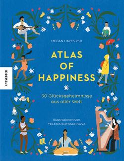 Atlas of Happiness von Bryksenkova,  Yelena, Hayes,  Megan, Weidlich,  Karin