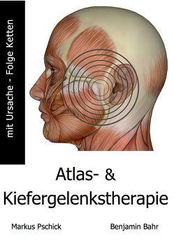 Atlas- und Kiefergelenkstherapie mit Ursache-Folge Ketten von Bahr,  Benjamin, Pschick,  Markus