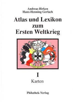 Atlas und Lexikon zum Ersten Weltkrieg von Birken,  Andreas, Gerlach,  Hans H