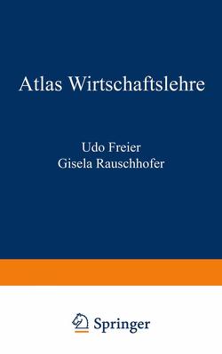 Atlas Wirtschaftslehre von Freier,  Udo, Rauschhofer,  Gisela