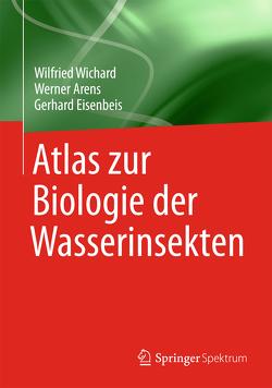 Atlas zur Biologie der Wasserinsekten von Arens,  Werner, Eisenbeis,  Gerhard, Wichard,  Wilfried