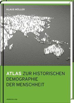 Atlas zur historischen Demographie der Menschheit von Mueller,  Klaus