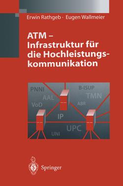 ATM – Infrastruktur für die Hochleistungskommunikation von Rathgeb,  Erwin, Wallmeier,  Eugen